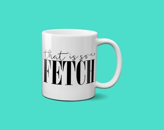 That Is So Fetch|Mean Girls Mug|Mean Girls Fetch|Mean Girls Quotes|Movie Quotes Mug|Movie Mug|Girly Movie Quote|White Elephant Gift Exchange