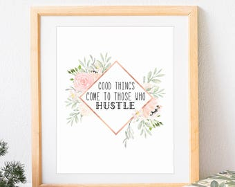 Good Things Come to Those Who Hustle Art Print, Printed and Shipped, Girl Boss, Boss Babe, Office Decor, Dorm Decor, Inspiration, Quote Art