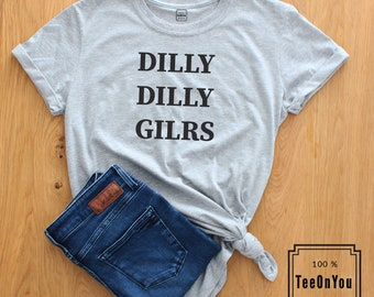 Dilly Dilly Shirt Dilly T-Shirt Funny Shirt St patrick day Dilly Dilly Girls Brand New 2018