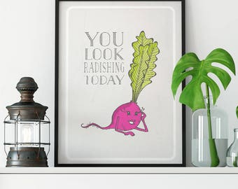 You look radishing today, hand drawn, kitchen, funny food puns, illustration, wall art, top selling, best selling gift under 30, art print