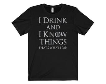 I DRINK and I KNOW THINGS Shirt, Unisex Style Bella Tee, All Sizes & Colors