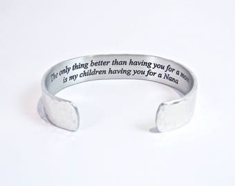 """Nana Gift / Grandmother / Mother's Day  ~ The only thing better than having you for a mom is my children having you for a Nana ~ 1/2"""" cuff"""