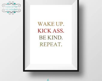 Wake up.  Kick Ass. Be Kind. Repeat. Holographic Glitter Gold & Red Foil 5 x 7 Print - Excellent reminder to work and be at your best