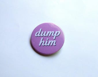 Dump him - button badge or magnet 1.5 Inch