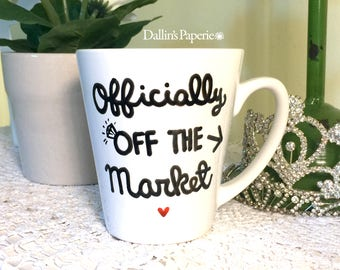 Personalized mug, Engagement Gift Mug, Hand painted mug, Officially off the market mug, Bridal shower gift, Ceramic Coffee mug, latte
