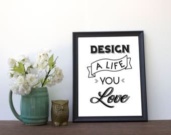 Design A Life You Love Printable Wall Art, Home Decor, Printable Wall Art, Digital Prints, Quote Print, Instant Download