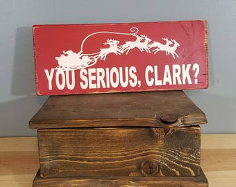 You Serious Clark? - Rustic Wooden Sign  - Christmas Vacation quote
