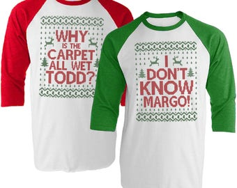 Matching Christmas Baseball Tees - I Don't Know Margo - Why is the Carpet All Wet Todd - Unisex Baseball Tee Shirt Set - Item 1220 and 1221