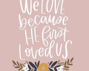"We Love Because He First Loved Us - 1 John 4:19 - Printable Scripture Art - Instant Download - Inlcudes 8X10"" and 11X14"" sizes"