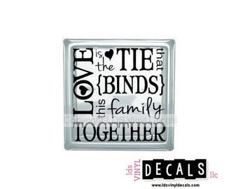 LOVE is the Tie that BINDS this family TOGETHER - Family Vinyl Lettering for Glass Blocks - Craft Decals