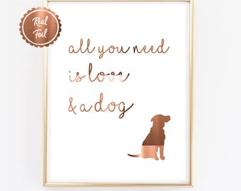 Copper Foil Dog Print // All you need is love & a dog // Cute dog poster // Puppy Print // A4 or A3 copper foil dog poster // Animal Art