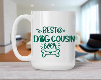 Funny Cousin Gift, Best Dog Cousin Ever Mug, Coffee Mug for Cousin, Gift for Birthday Anniversary, , 11 & 15 Oz Available