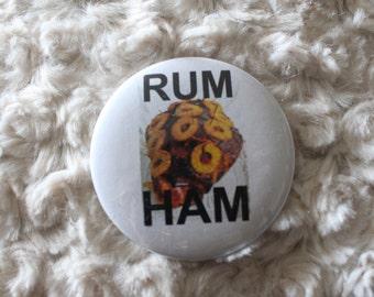 "Rum Ham 2.25"" Pin Back Button"