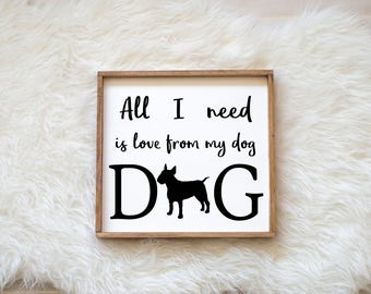 Hand Painted Bull Terrier All I Need is Love from my Dog Sign on Wood, Dog Decor Dog Painting, Gift for Dog People New Puppy Housewarming
