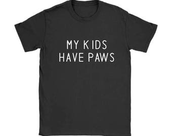 My kids have paws T-shirt, Dog lovers Tshirt, Dog Tee Shirts, Dog lover gift apparel shirt