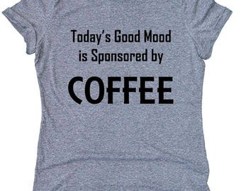 Today's Good Mood Is Sponsored by Coffee T-Shirt, Coffee Shirt, Coffee Lover Top, Funny Graphic, Tri-Blend Over Sized Tee
