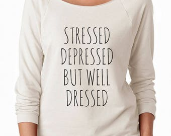 Stressed Depressed But Well Dressed Tshirt Fashion Teen Funny Graphic Quote Shirt Off Shoulder Sweatshirt Teen Sweatshirt Women Sweatshirt
