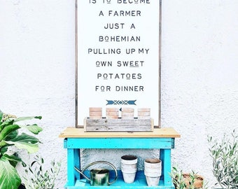 my dream is to become a farmer just a bohemian pulling up my own sweet potatoes for dinner. Boho style  Framed wood sign