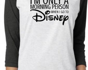 Morning person shirt, I'm only a morning person when I go to disney raglan tee, Disney raglan, Disney shirt, Disney morning person tee