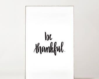 Be Thankful Sign - Be Thankful - Be Thankful Wall Decor - Scripture Wall Art - Bible Verse Print - Instant Download - Digital Print