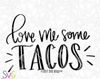 Taco SVG, Love Me Some Tacos, Taco Tuesday, SVG Cutting File, Handlettered SVG, Cricut, Silhouette, Digital Download