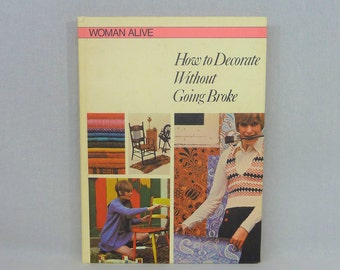 1978 How To Decorate Without Going Broke - Woman Alive - Vintage 1970s British Interior Decorating Book