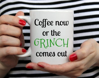 Coffee Now Or The Grinch Comes Out | Funny Christmas Gift Coffee Mug