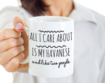Havanese Mug - All I Care About Is My Havanese And Like Two People - Havanese Dog Gift - Coffee or Tea Cup for Havanese Mom