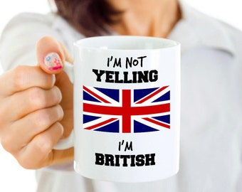 United Kingdom Coffee Mug - I'm Not Yelling I'm British - British Mom or British Dad Gift - Mother's or Father's Day - UK Flag or Gift