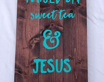 Handmade wood sign (Raised on Sweet Tea and Jesus)