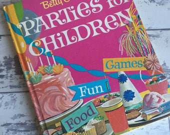 Vintage Betty Crocker's Parties for Children - How to Party -Cookbook - Entertaining - 1960s