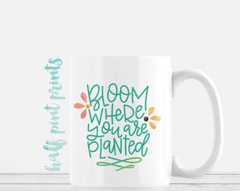 Bloom Where You're Planted - Hand Lettered Mug, Hand Lettering Mugs, Encouragement, Gift under 30, motivation, Coffee Mug, Gift Idea, Grow