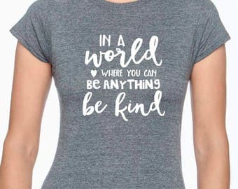 In A World Where You Can Be Anything Be Kind; Inspirational shirt; Quote Shirt; Mom Shirt; Be Kind; Christian Shirt;