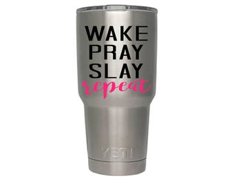 Wake, Pray, Slay, Repeat cup decal, Yeti cup decal, RTIC cup decal, Waterproof cup sticker, Slay cup decal, Pray yeti tumbler, Yeti tumbler