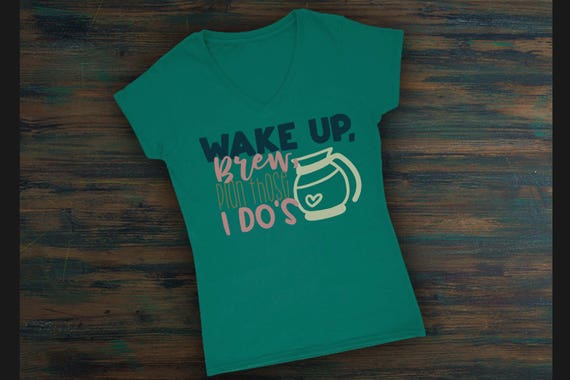 Wake Up Brew Plan Those I Do's Svg, Svg FIle, Bride Shirt Svg, Fiance Shirt Svg, Wedding Day Shirt Svg, Wedding Svg, Bridesmaid Svg, Cricut