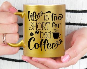 Gold Coffee Mug Life is Too Short for Bad Coffee - Microwave Dishwasher Safe Gold Coffee Mug