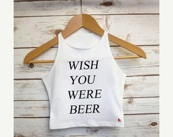 Wish You Were Beer Crop Top - Festival Cropped Vest - Ladies Fashion Quote - Slogan Tee - Sleeveless