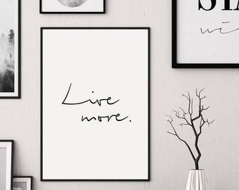 Live More, Live Print, Life Print, Life Quote, Life Poster, Inspirational Print, Life Quote Print, Inspirational Quote, Handwriting Print