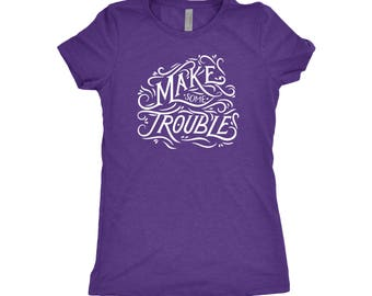 Make Some Trouble Tee - Feminist T-shirt - Troublemaker Tee - Feminist Shirt - Girl Power - Protest Shirt - Women's Rights - equal rights