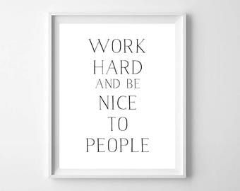 Modern Minimal Wall Art Print,Printable Art,Work Hard be Nice to People Print,Inspirational Print,Motivational Print,Black and White Art