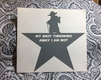 Star Wars Yoda Hamilton Mashup - I Am Not Throwing Away My Shot - Vinyl Decal Sticker - Broadway