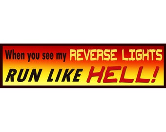 When you see my reverse lights, RUN LIKE HELL! Bumper Stickers for Seniors.