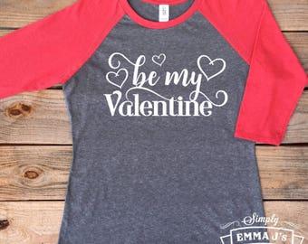 Be my Valentine, Valentine's shirt, Valentine's Day shirt, gift idea, women's shirt, baseball style