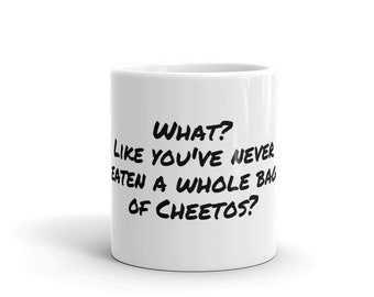 "Like you haven't eaten a whole bag of Cheetos?"" Smart Mug"