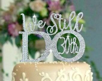 30th 40th or 50th Wedding Anniversary Cake Topper.Rhinestone Party decoration.We Still Do cake decoration