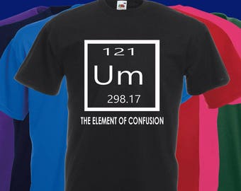 UM the element of confusion Slogan t-shirt