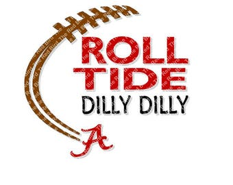 Dilly Dilly Roll Tide Alabama Football funny printable Digital download cut file  SVG, DXF, PNG, EpS, PdF