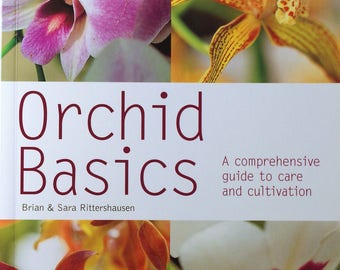Orchid Basics, A Comprehensive Orchid Basics, Guide to Care and Cultivation, Brian and Sara Rittershausen