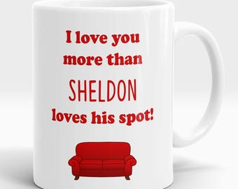 Sheldon mug, big bang theory gift, i love you more than sheldon loves his spot, sheldon spot gift, funny tv gift, humour gift, personalised