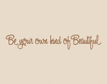 Be your own kind of Beautiful, vinyl wall quotes, wall quote decal, vinyl wall decals, vinyl letters, mirror decal, be yourself, quotation